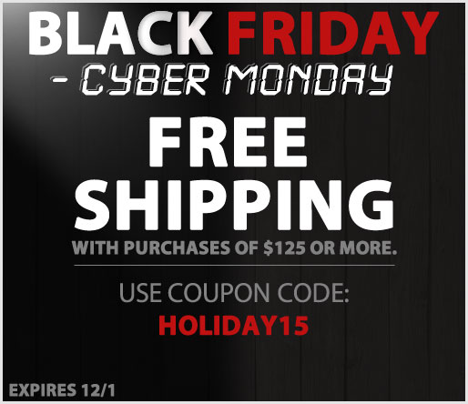 Black Friday - Cyber Monday FREE Shipping on $125+; Promo Code HOLIDAY15